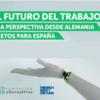 El Futuro del Trabajo: Una perspectiva desde Alemania y Retos para España